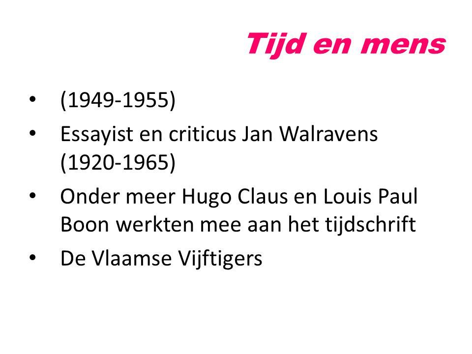 Tijd en mens (1949-1955) Essayist en criticus Jan Walravens (1920-1965) Onder meer Hugo Claus en Louis Paul Boon werkten mee aan het tijdschrift De Vl