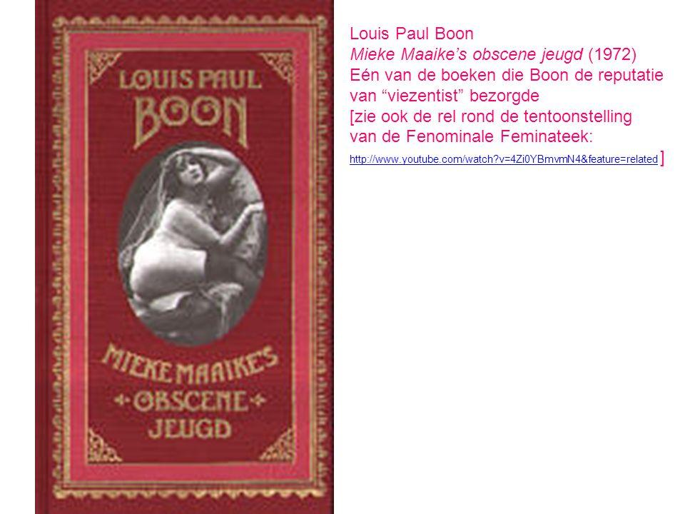 """Louis Paul Boon Mieke Maaike's obscene jeugd (1972) Eén van de boeken die Boon de reputatie van """"viezentist"""" bezorgde [zie ook de rel rond de tentoons"""
