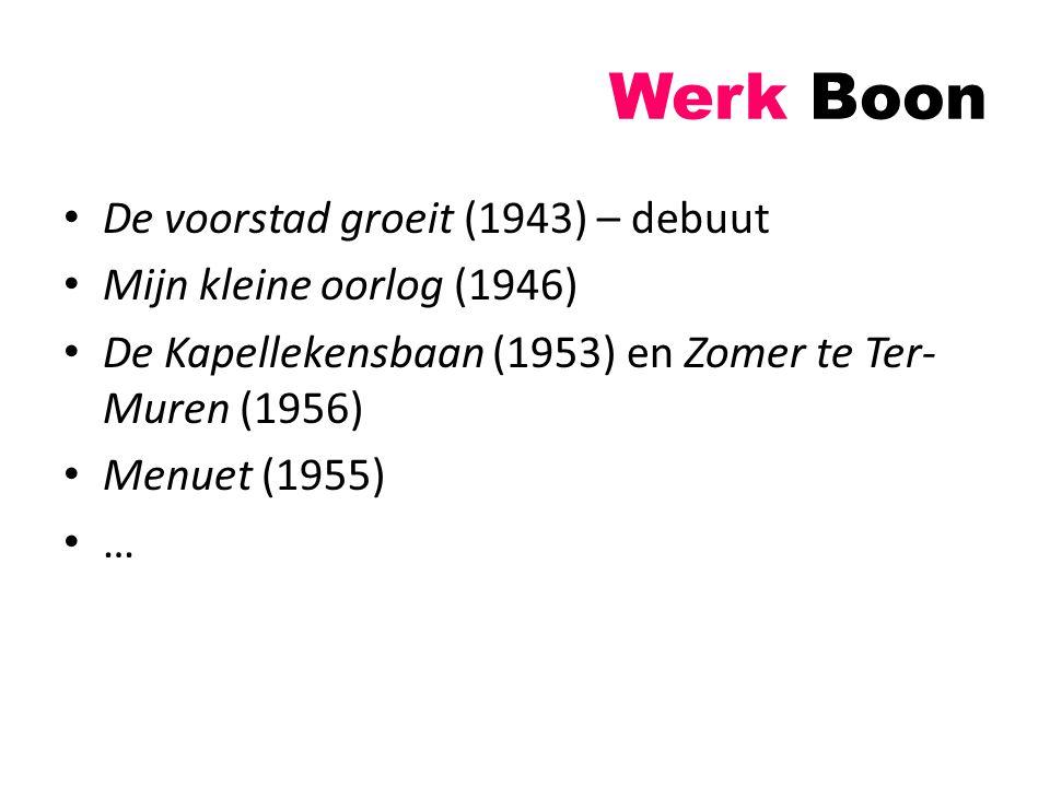 Werk Boon De voorstad groeit (1943) – debuut Mijn kleine oorlog (1946) De Kapellekensbaan (1953) en Zomer te Ter- Muren (1956) Menuet (1955) …