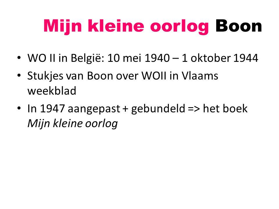 WO II in België: 10 mei 1940 – 1 oktober 1944 Stukjes van Boon over WOII in Vlaams weekblad In 1947 aangepast + gebundeld => het boek Mijn kleine oorl