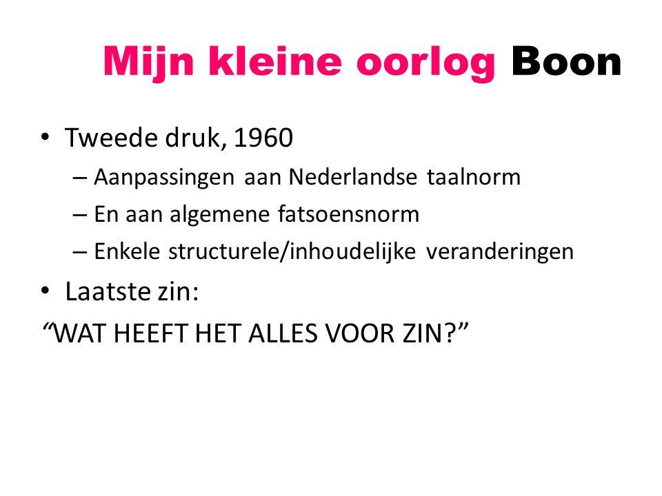 Mijn kleine oorlog Boon Tweede druk, 1960 – Aanpassingen aan Nederlandse taalnorm – En aan algemene fatsoensnorm – Enkele structurele/inhoudelijke ver