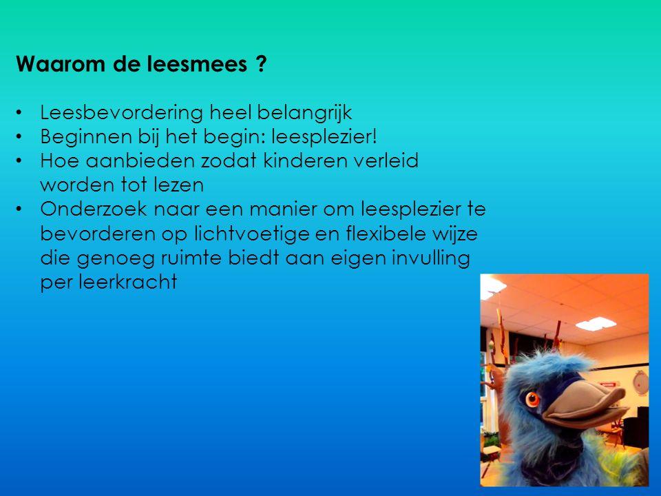 Waarom de leesmees ? Leesbevordering heel belangrijk Beginnen bij het begin: leesplezier! Hoe aanbieden zodat kinderen verleid worden tot lezen Onderz