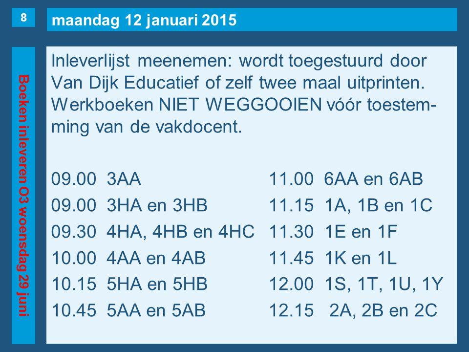 maandag 12 januari 2015 Boeken inleveren O3 woensdag 29 juni Inleverlijst meenemen: wordt toegestuurd door Van Dijk Educatief of zelf twee maal uitprinten.
