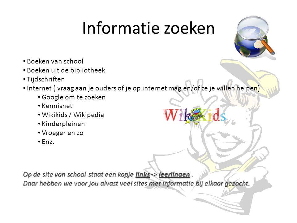 Informatie zoeken Boeken van school Boeken uit de bibliotheek Tijdschriften Internet ( vraag aan je ouders of je op internet mag en/of ze je willen he