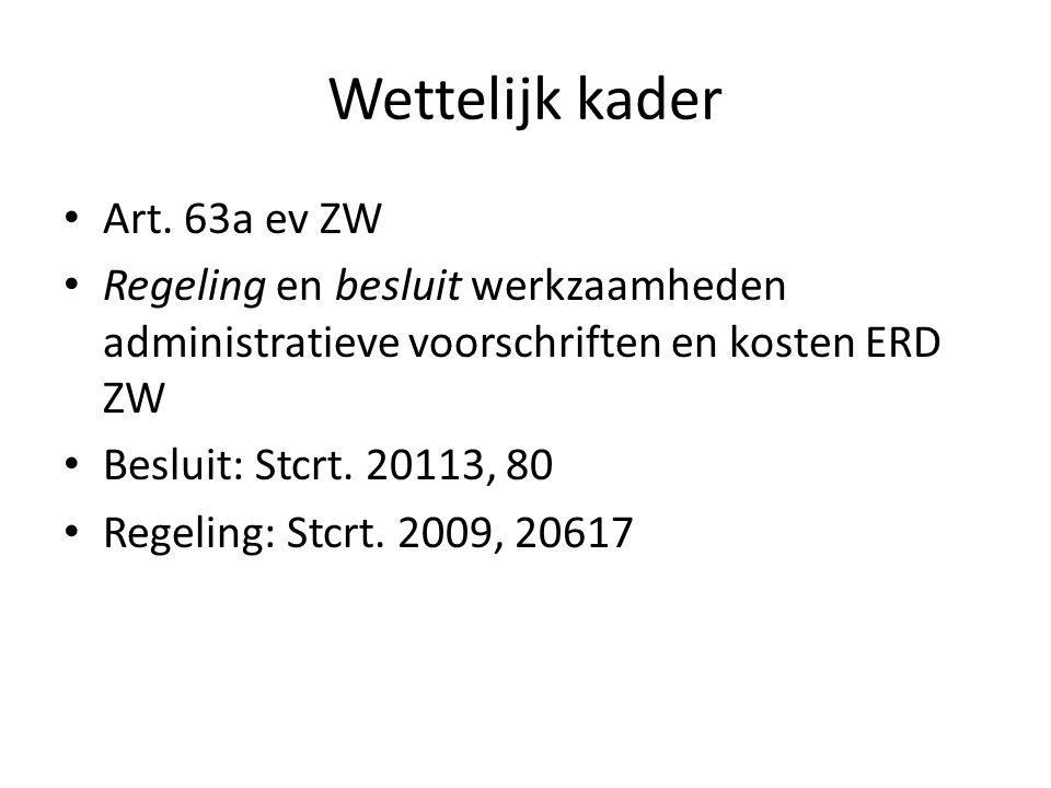 Wettelijk kader Art. 63a ev ZW Regeling en besluit werkzaamheden administratieve voorschriften en kosten ERD ZW Besluit: Stcrt. 20113, 80 Regeling: St