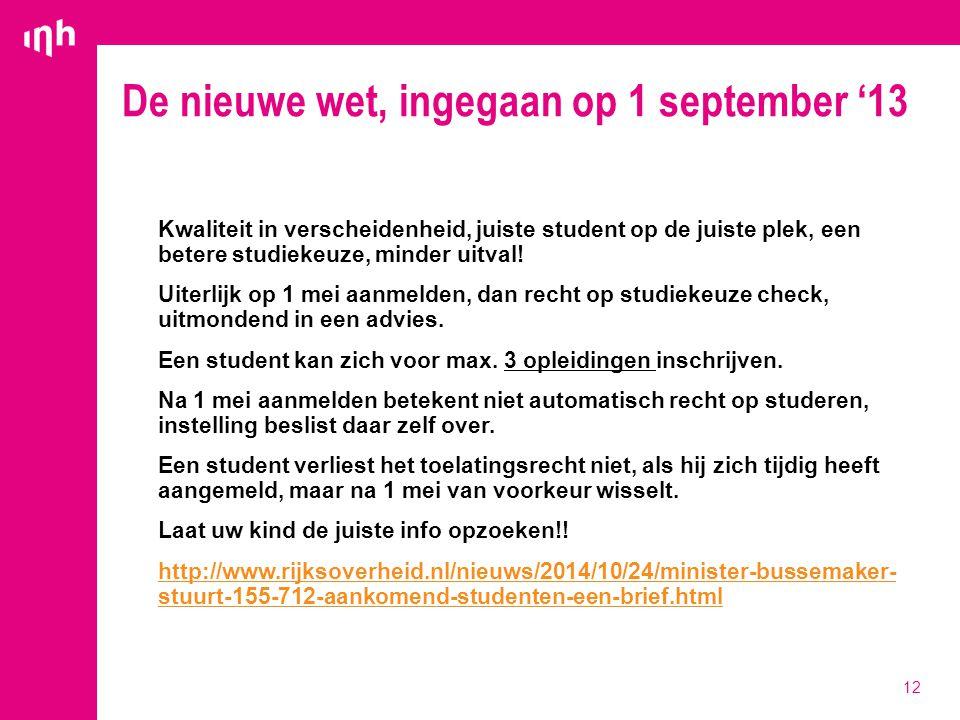 De nieuwe wet, ingegaan op 1 september '13 Kwaliteit in verscheidenheid, juiste student op de juiste plek, een betere studiekeuze, minder uitval! Uite