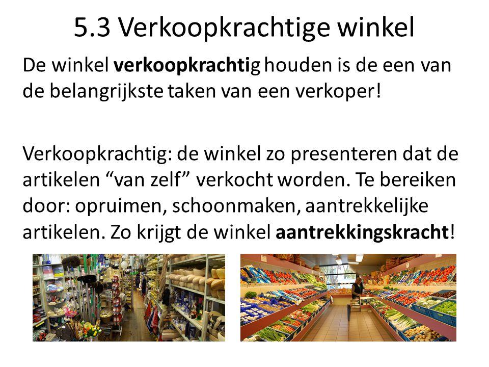 5.3 Verkoopkrachtige winkel De winkel verkoopkrachtig houden is de een van de belangrijkste taken van een verkoper! Verkoopkrachtig: de winkel zo pres