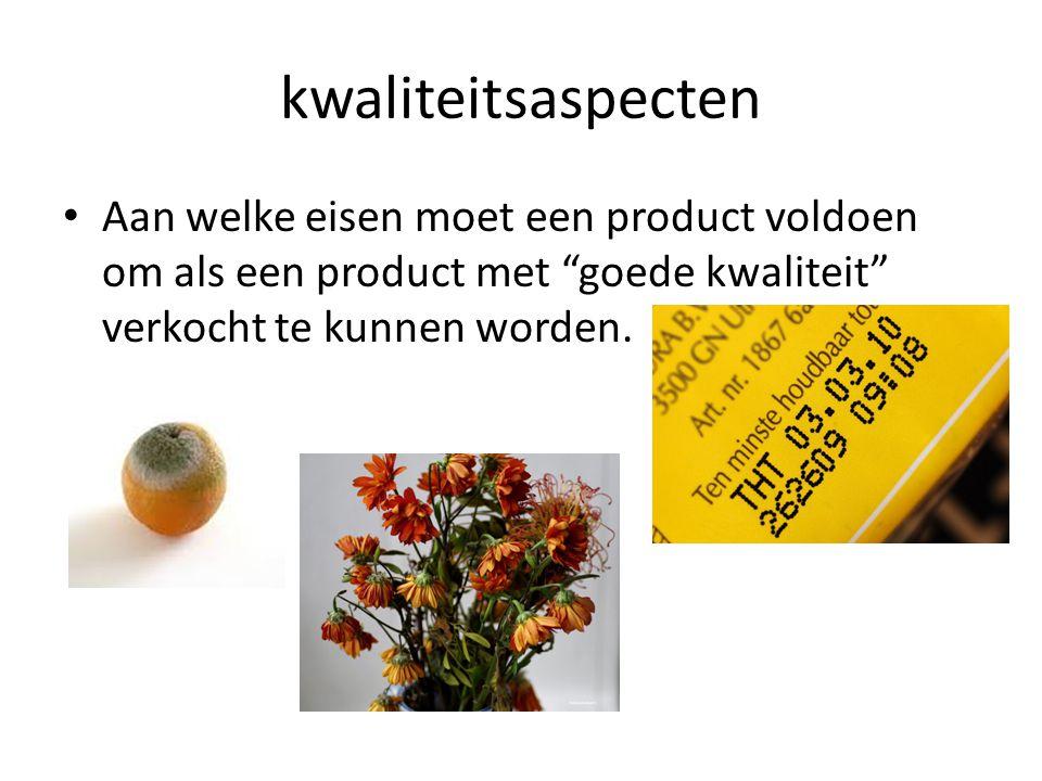 """kwaliteitsaspecten Aan welke eisen moet een product voldoen om als een product met """"goede kwaliteit"""" verkocht te kunnen worden."""