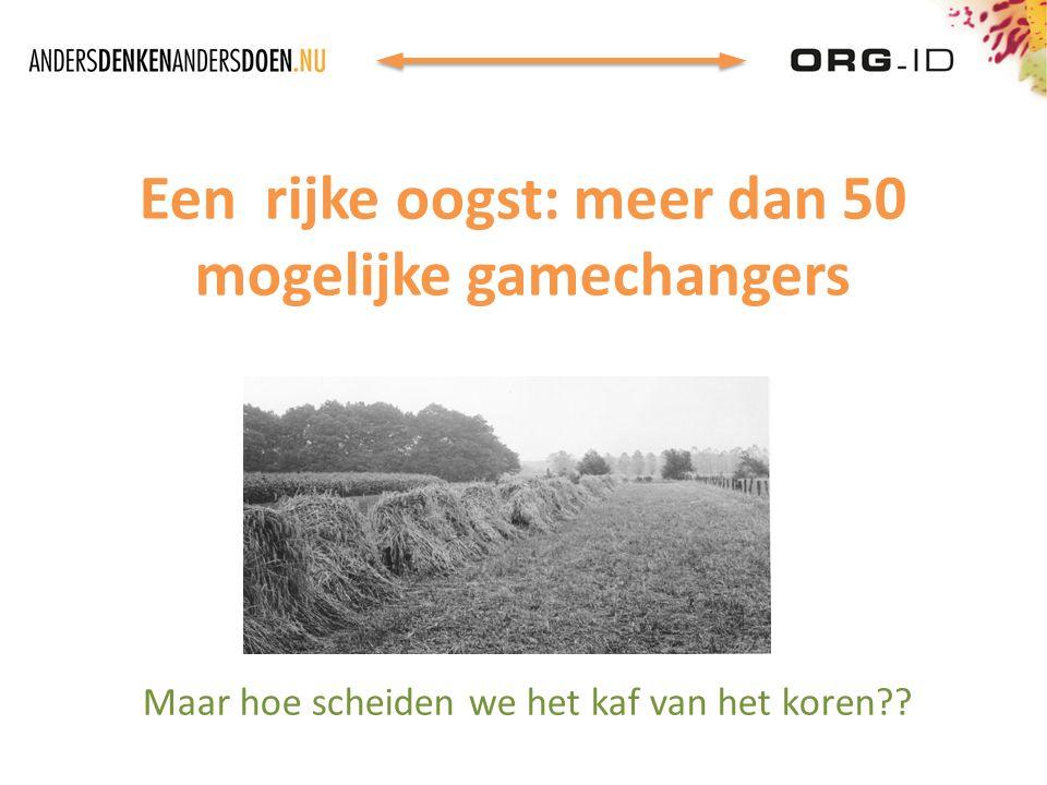 Een rijke oogst: meer dan 50 mogelijke gamechangers Maar hoe scheiden we het kaf van het koren??