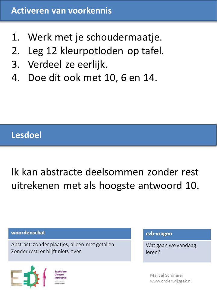 Lesdoel Marcel Schmeier www.onderwijsgek.nl Ik kan abstracte deelsommen zonder rest uitrekenen met als hoogste antwoord 10. cvb-vragen Wat gaan we van