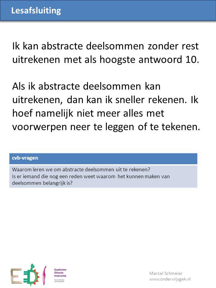 Lesdoel Marcel Schmeier www.onderwijsgek.nl cvb-vragen Waarom leren we om abstracte deelsommen uit te rekenen? Is er iemand die nog een reden weet waa