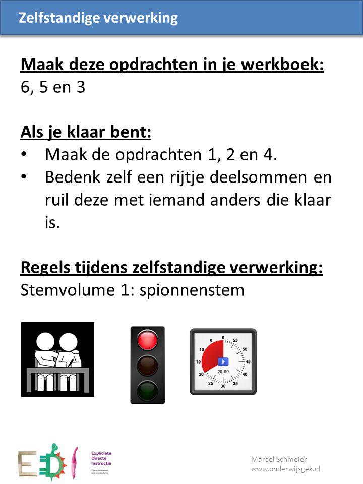 Lesdoel Marcel Schmeier www.onderwijsgek.nl Zelfstandige verwerking Maak deze opdrachten in je werkboek: 6, 5 en 3 Als je klaar bent: Maak de opdrachten 1, 2 en 4.