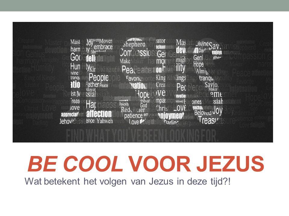 BE COOL VOOR JEZUS Wat betekent het volgen van Jezus in deze tijd?!