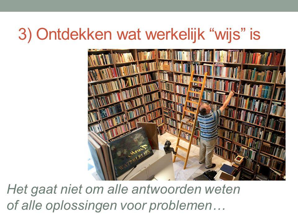 """3) Ontdekken wat werkelijk """"wijs"""" is Het gaat niet om alle antwoorden weten of alle oplossingen voor problemen…"""