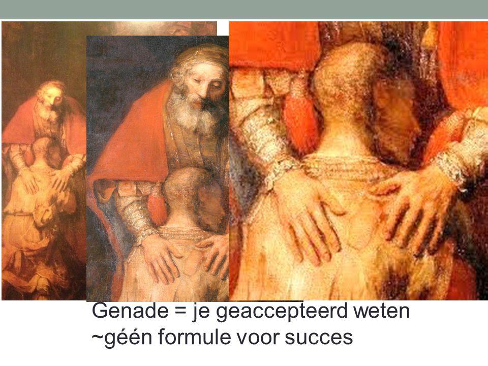 Genade = je geaccepteerd weten ~géén formule voor succes