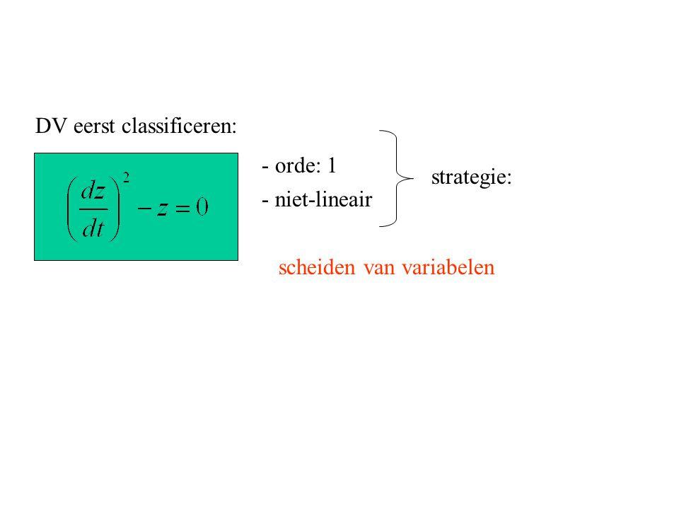 DV eerst classificeren: - niet-lineair - orde: 1 strategie: scheiden van variabelen