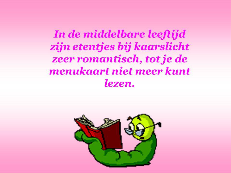 Middelbare leeftijd is,als je begint het licht uit zuinigheid uit te doen en niet om een romantisch rendezvous...