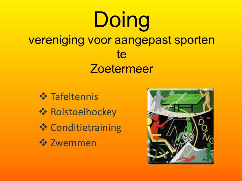 Doing vereniging voor aangepast sporten te Zoetermeer  Tafeltennis  Rolstoelhockey  Conditietraining  Zwemmen