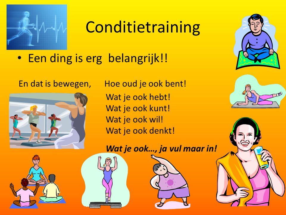 Conditietraining Een ding is erg belangrijk!.En dat is bewegen, Hoe oud je ook bent.