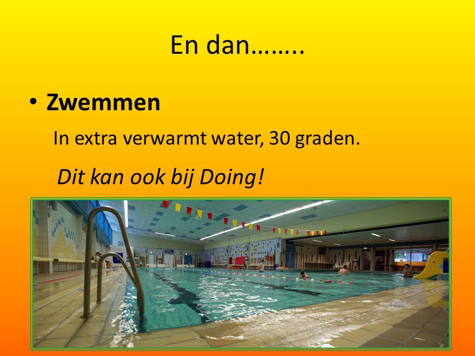 En dan…….. Zwemmen In extra verwarmt water, 30 graden. Dit kan ook bij Doing!