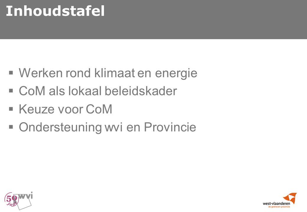 Inhoudstafel  Werken rond klimaat en energie  CoM als lokaal beleidskader  Keuze voor CoM  Ondersteuning wvi en Provincie