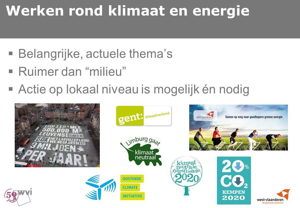 Werken rond klimaat en energie  Belangrijke, actuele thema's  Ruimer dan milieu  Actie op lokaal niveau is mogelijk én nodig