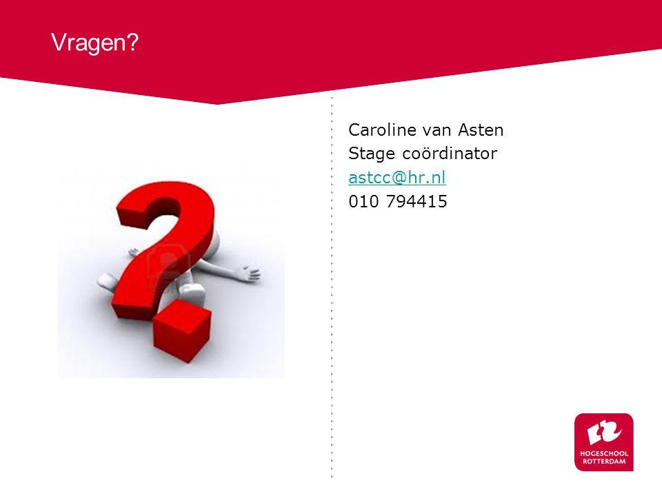 Caroline van Asten Stage coördinator astcc@hr.nl 010 794415 Vragen?