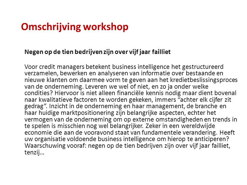 Omschrijving workshop Negen op de tien bedrijven zijn over vijf jaar failliet Voor credit managers betekent business intelligence het gestructureerd v