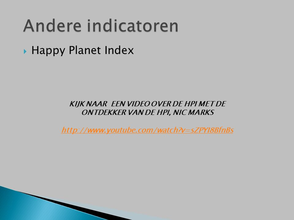  Happy Planet Index KIJK NAAR EEN VIDEO OVER DE HPI MET DE ONTDEKKER VAN DE HPI, NIC MARKS http://www.youtube.com/watch?v=sZPYI8BfnBs
