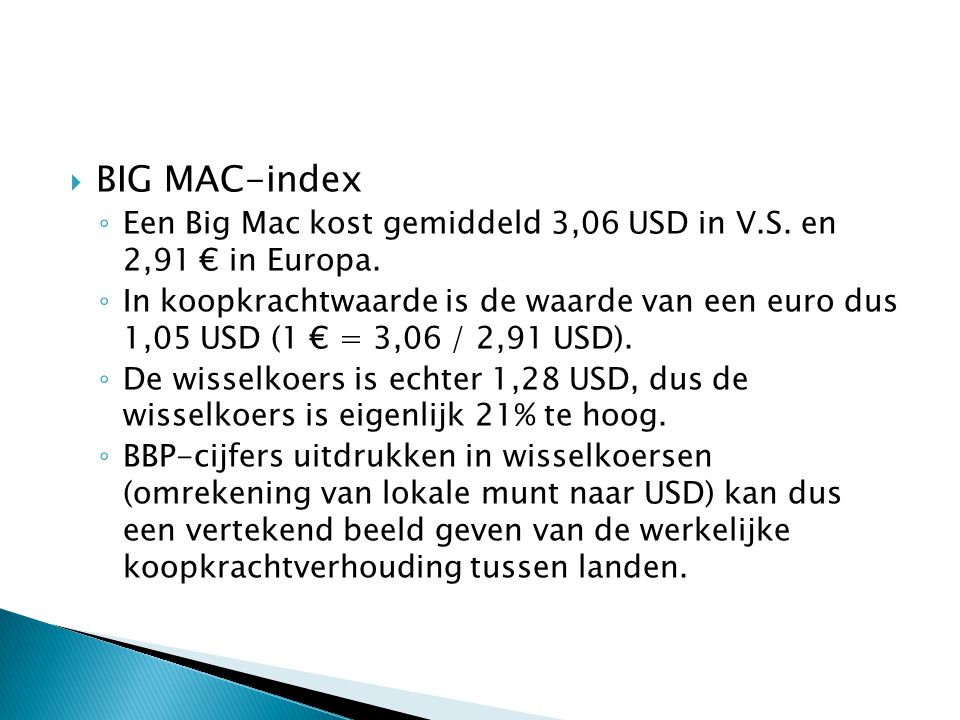  BIG MAC-index ◦ Een Big Mac kost gemiddeld 3,06 USD in V.S.