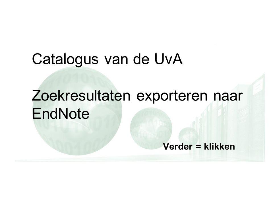 Catalogus van de UvA Zoekresultaten exporteren naar EndNote Verder = klikken