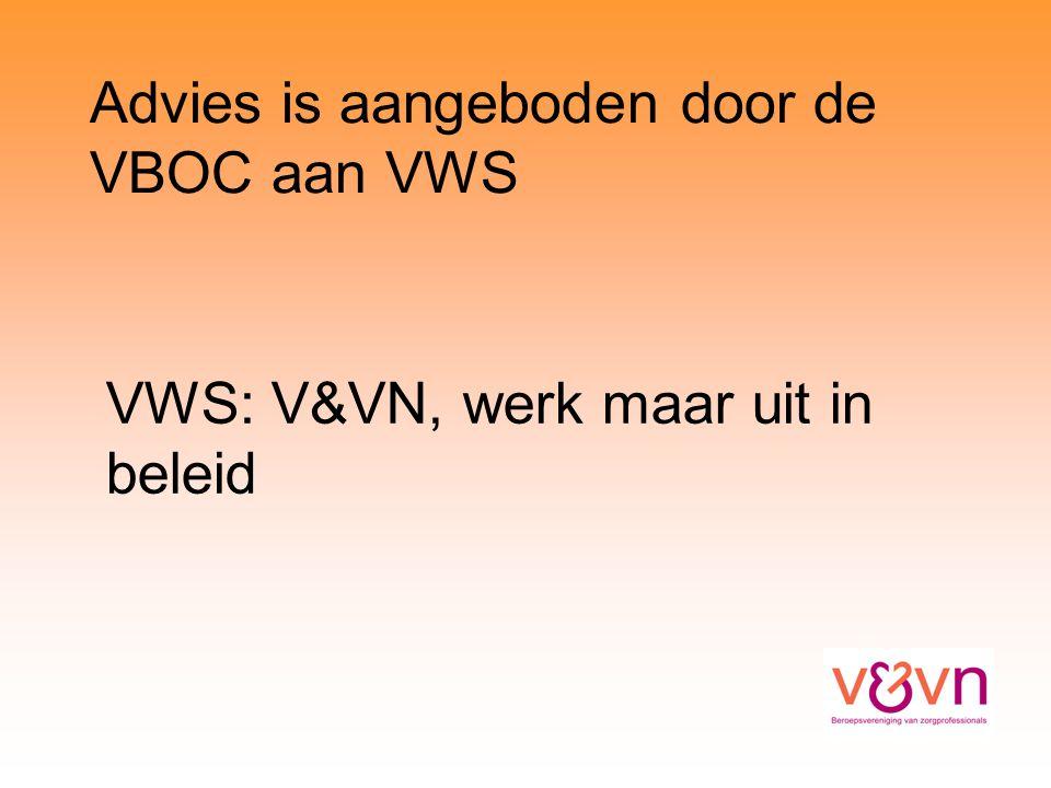 Advies is aangeboden door de VBOC aan VWS VWS: V&VN, werk maar uit in beleid