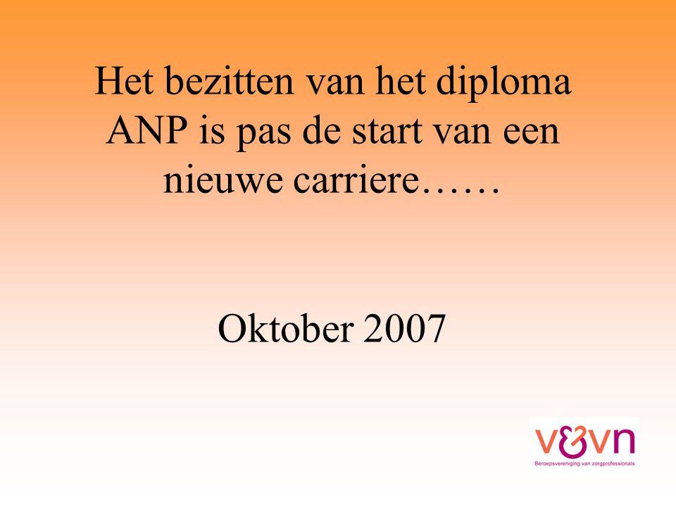 Het bezitten van het diploma ANP is pas de start van een nieuwe carriere…… Oktober 2007