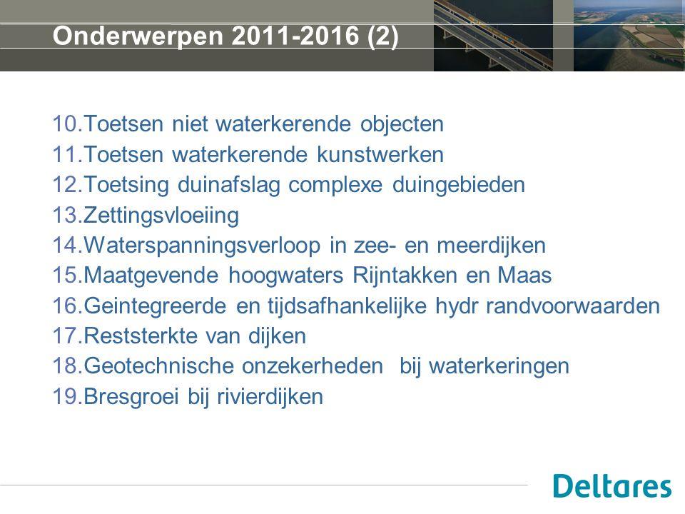 Onderwerpen 2011-2016 (2) 10.Toetsen niet waterkerende objecten 11.Toetsen waterkerende kunstwerken 12.Toetsing duinafslag complexe duingebieden 13.Ze