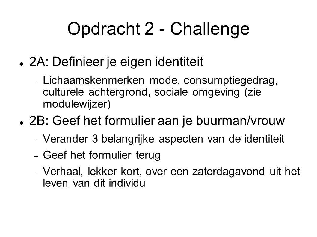 Opdacht 2 - Planning 15.40u – 15.55u: Korte presentatie s 15.55u – 16.10u: Wijziging 3 kenmerken 16.10u – 16.40u: Achtergrondonderzoek(je)/Verhalen 16.40u – 17.10u: Korte presentatie s nieuwe identiteit 17.10u – 17.20u: Challenge 2C Neem iedere stap op in je procesverslag