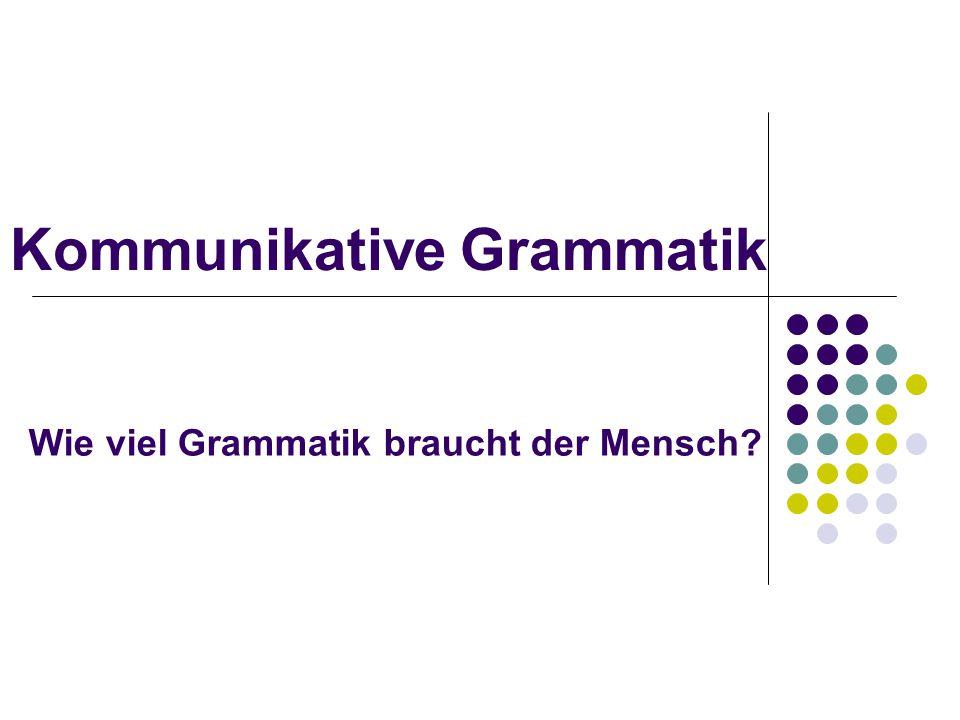 Kommunikative Grammatik Wie viel Grammatik braucht der Mensch?