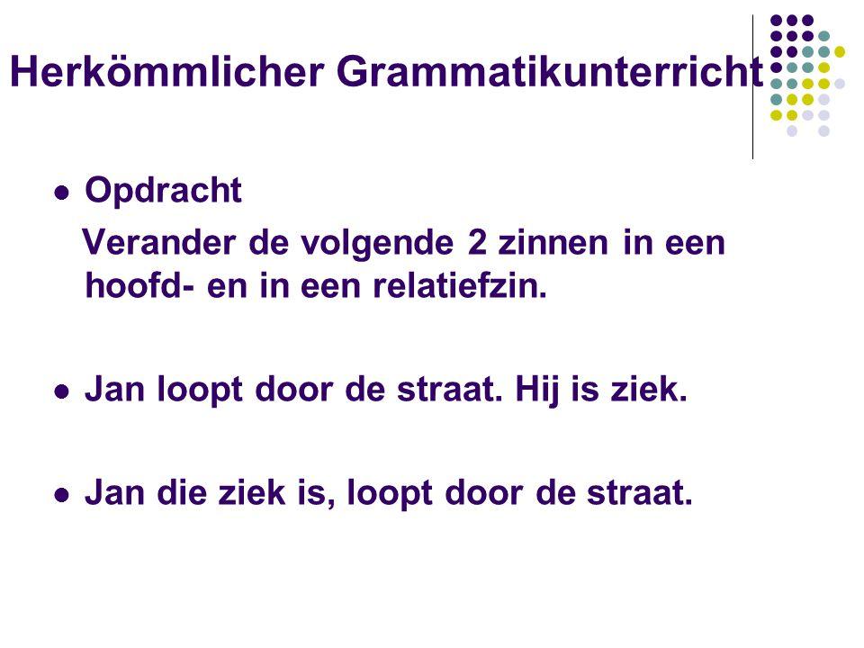 Herkömmlicher Grammatikunterricht Opdracht Verander de volgende 2 zinnen in een hoofd- en in een relatiefzin. Jan loopt door de straat. Hij is ziek. J