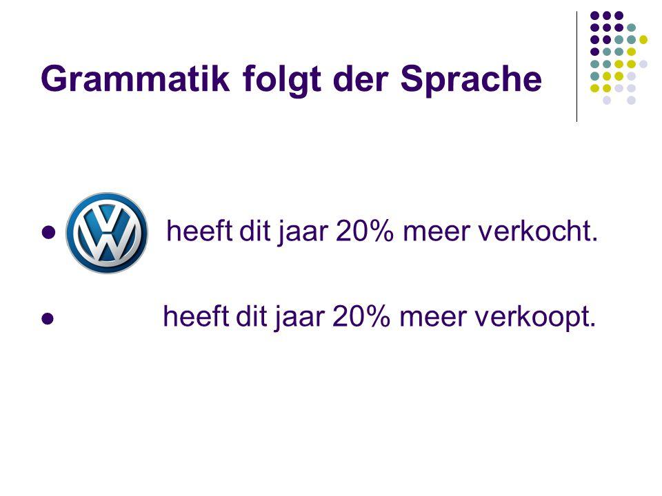 Grammatik folgt der Sprache heeft dit jaar 20% meer verkocht. heeft dit jaar 20% meer verkoopt.