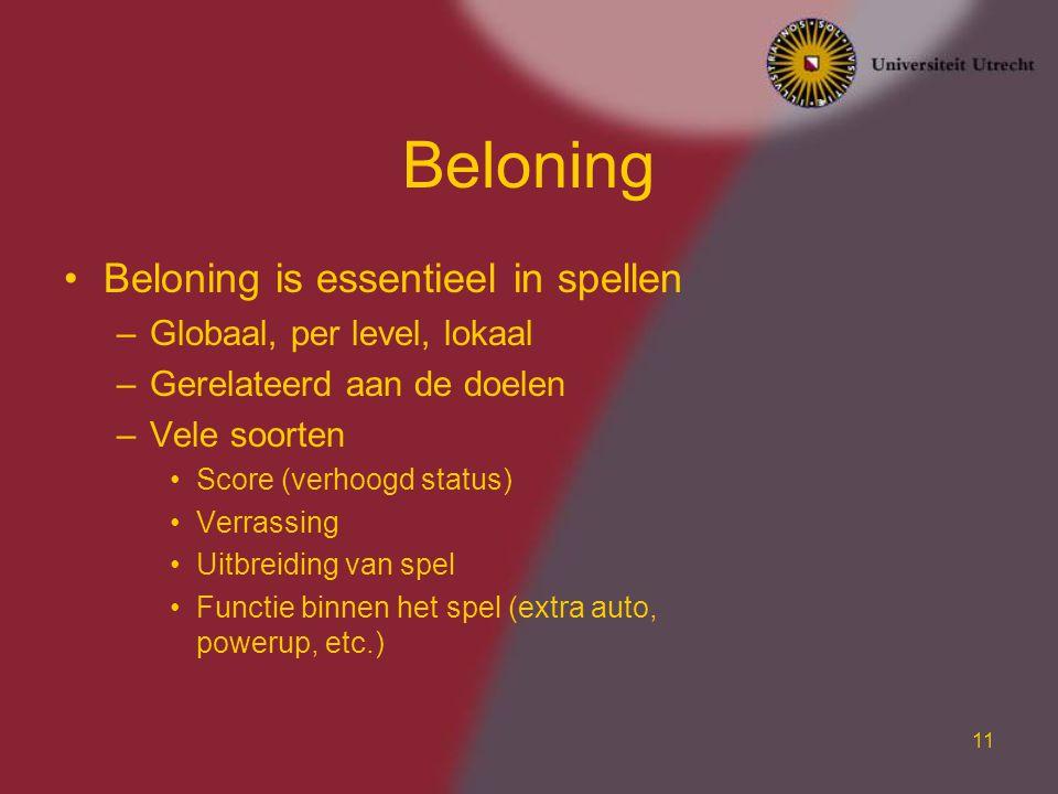 11 Beloning Beloning is essentieel in spellen –Globaal, per level, lokaal –Gerelateerd aan de doelen –Vele soorten Score (verhoogd status) Verrassing