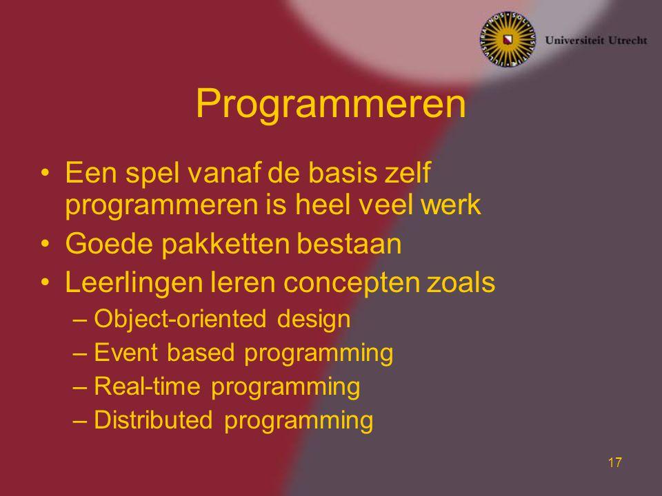 17 Programmeren Een spel vanaf de basis zelf programmeren is heel veel werk Goede pakketten bestaan Leerlingen leren concepten zoals –Object-oriented