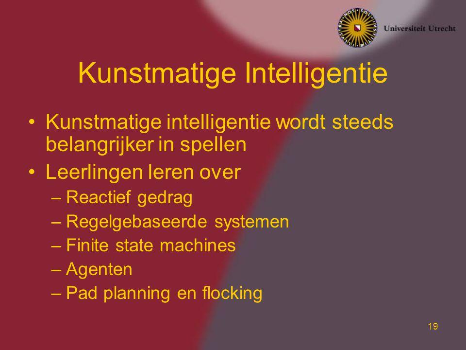 19 Kunstmatige Intelligentie Kunstmatige intelligentie wordt steeds belangrijker in spellen Leerlingen leren over –Reactief gedrag –Regelgebaseerde sy