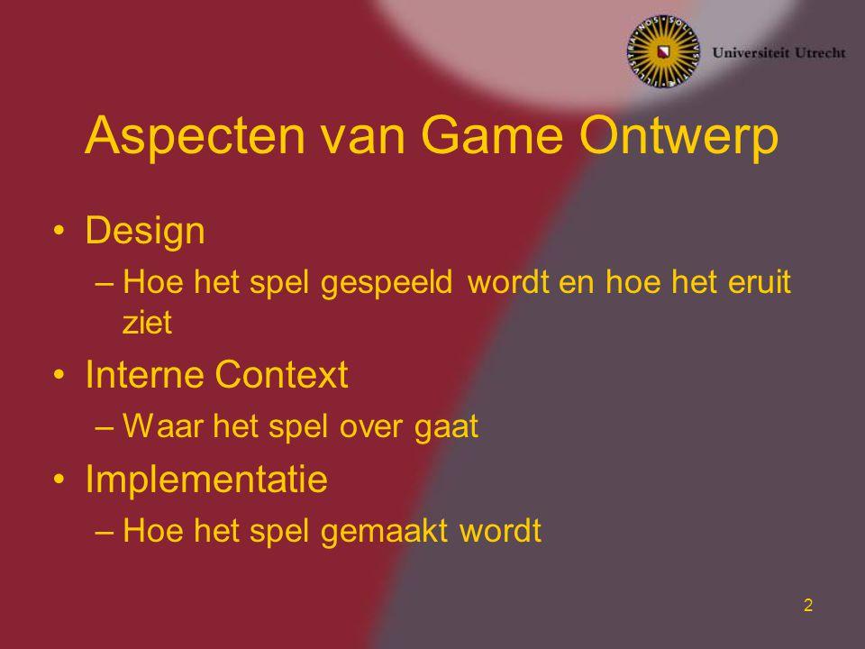 2 Aspecten van Game Ontwerp Design –Hoe het spel gespeeld wordt en hoe het eruit ziet Interne Context –Waar het spel over gaat Implementatie –Hoe het
