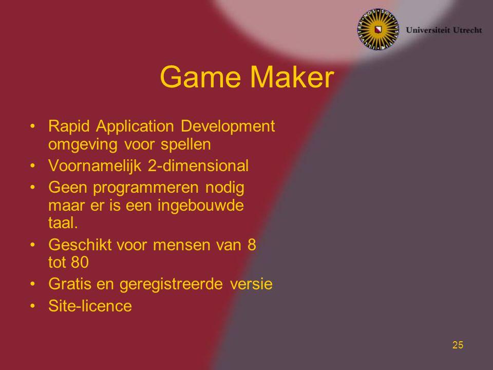 25 Game Maker Rapid Application Development omgeving voor spellen Voornamelijk 2-dimensional Geen programmeren nodig maar er is een ingebouwde taal. G