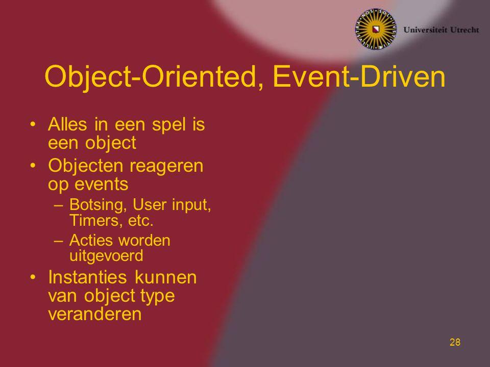 28 Object-Oriented, Event-Driven Alles in een spel is een object Objecten reageren op events –Botsing, User input, Timers, etc. –Acties worden uitgevo