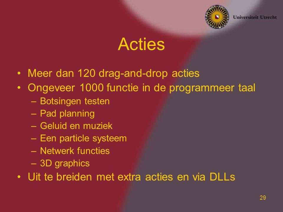 29 Acties Meer dan 120 drag-and-drop acties Ongeveer 1000 functie in de programmeer taal –Botsingen testen –Pad planning –Geluid en muziek –Een partic