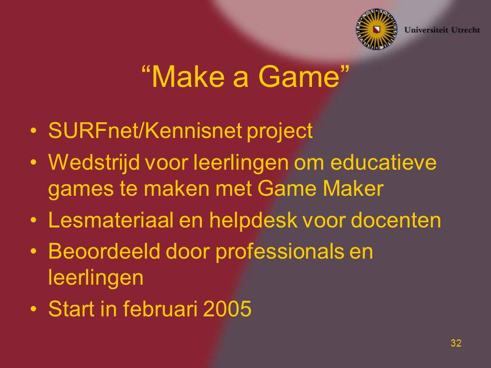 """32 """"Make a Game"""" SURFnet/Kennisnet project Wedstrijd voor leerlingen om educatieve games te maken met Game Maker Lesmateriaal en helpdesk voor docente"""
