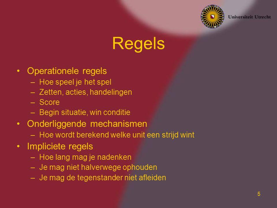 5 Regels Operationele regels –Hoe speel je het spel –Zetten, acties, handelingen –Score –Begin situatie, win conditie Onderliggende mechanismen –Hoe w