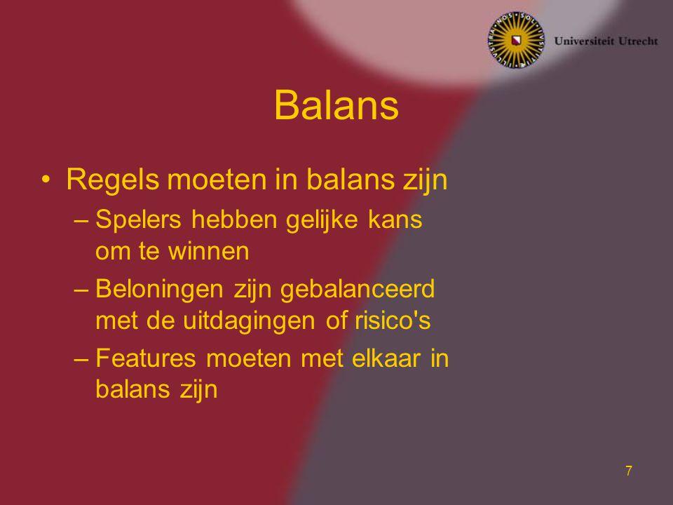 7 Balans Regels moeten in balans zijn –Spelers hebben gelijke kans om te winnen –Beloningen zijn gebalanceerd met de uitdagingen of risico's –Features