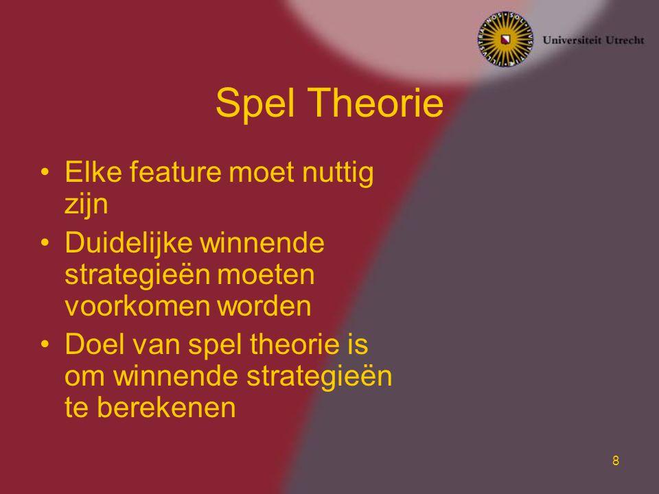 8 Spel Theorie Elke feature moet nuttig zijn Duidelijke winnende strategieën moeten voorkomen worden Doel van spel theorie is om winnende strategieën