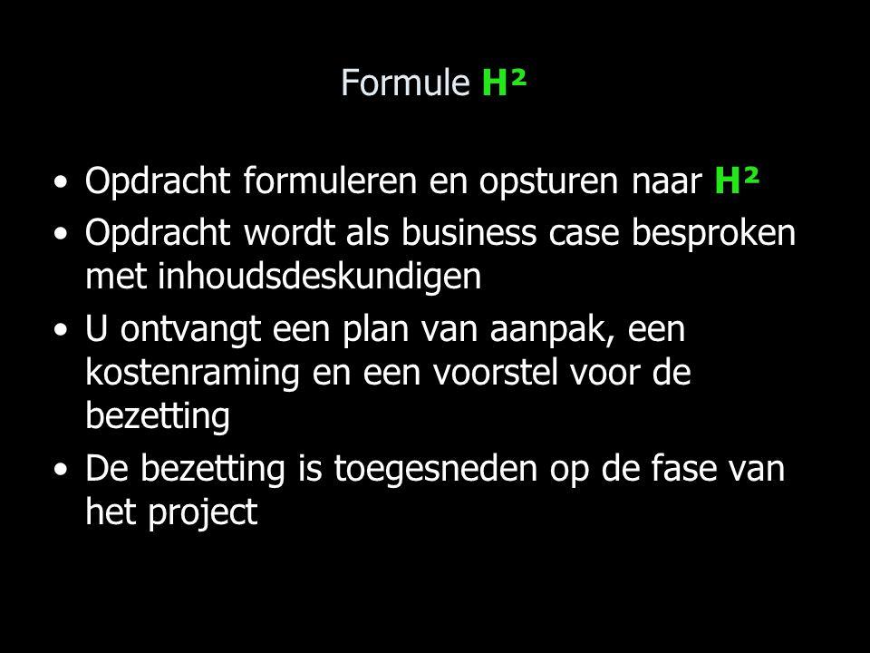Formule H² Opdracht formuleren en opsturen naar H² Opdracht wordt als business case besproken met inhoudsdeskundigen U ontvangt een plan van aanpak, een kostenraming en een voorstel voor de bezetting De bezetting is toegesneden op de fase van het project